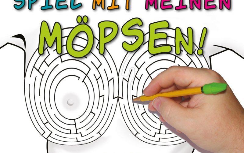 Spiel mit meinen Möpsen!: Das interaktive Männerspaßbuch